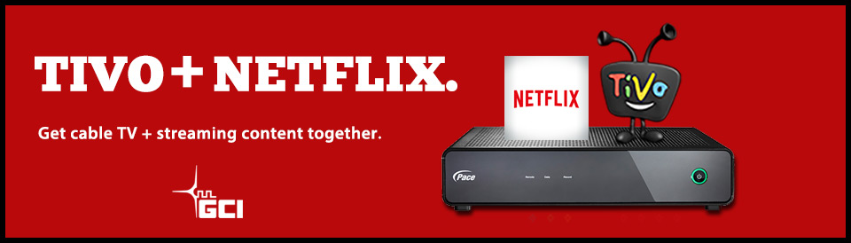 Netflix on GCI TV powered by TiVo